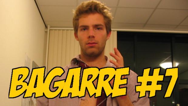 Bagarre #7 – EN VIDEO