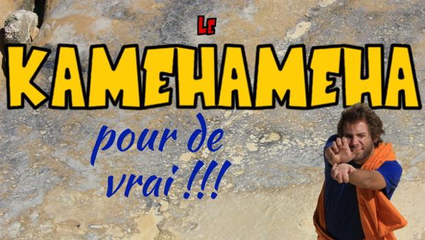 Le KAMEHAMEHA, pour de vrai !!